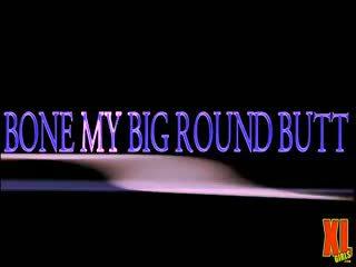 Bone My Big Round Butt!